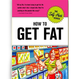 Gag Gifts - How to Get Fat Book
